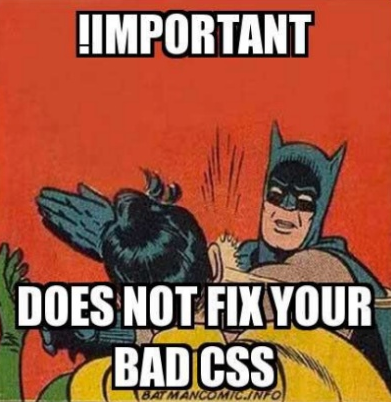 Meme: Batman ohrfeigt jemanden, Text: !important does not fix your bad CSS